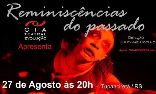NOIAEVENTOS.com - Espetáculo Teatral Reminiscências Do Passado - CIA Teatral Evolução - 27 de Agosto 2017 - Tupanciretâ - RS
