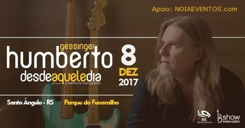 """NOIAEVENTOS.com - Humberto Gessinger - Tour """"Desde Aquele Dia"""" - Santo Ângelo"""