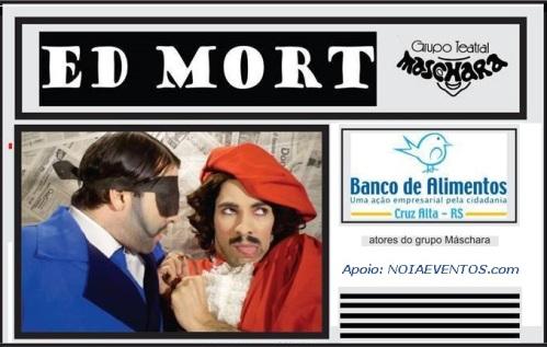 NOIAEVENTOS.com - Domingo de Teatro - 70º Cena às 7 - Ed Mort - Cruz Alta